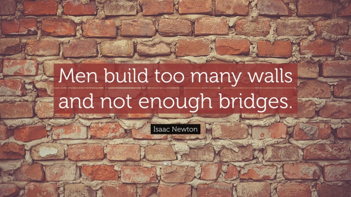 7603-Isaac-Newton-Quote-Men-build-too-many-walls-and-not-enough-bridges