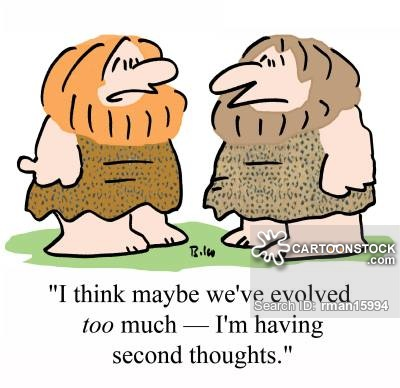 """I think maybe we've evolved TOO much - I""m having second thoughts."""