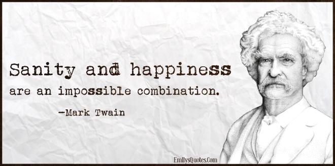 EmilysQuotes.Com-sanity-happiness-impossible-combination-intelligent-wisdom-sad-negative-Mark-Twain