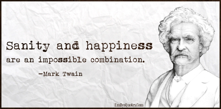 EmilysQuotes.Com-sanity-happiness-impossible-combination-intelligent-wisdom-sad-negative-Mark-Twain